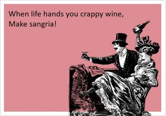 When Life Hands You Crappy Wine, Make Sangria!